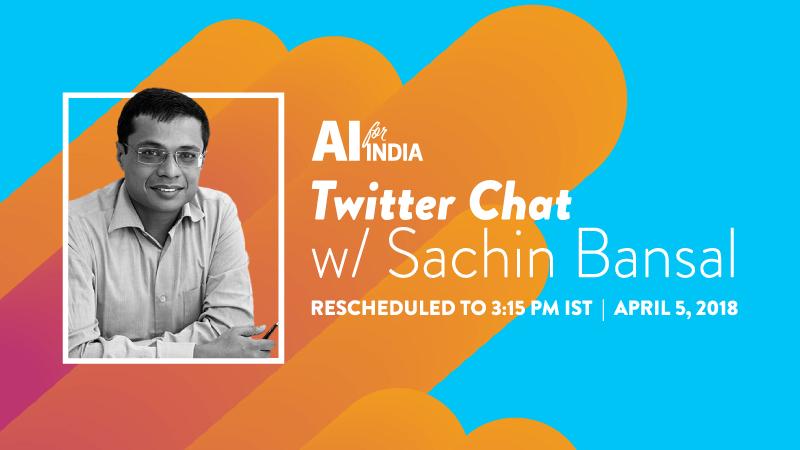 #AIForIndia – Twitter Chat with Sachin Bansal – April 5, 2018, 3:15 PM IST
